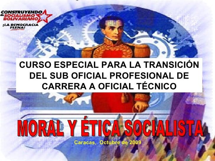 Caracas,  Octubre de 2009 CURSO ESPECIAL PARA LA TRANSICIÓN DEL SUB OFICIAL PROFESIONAL DE CARRERA A OFICIAL TÉCNICO MORAL...