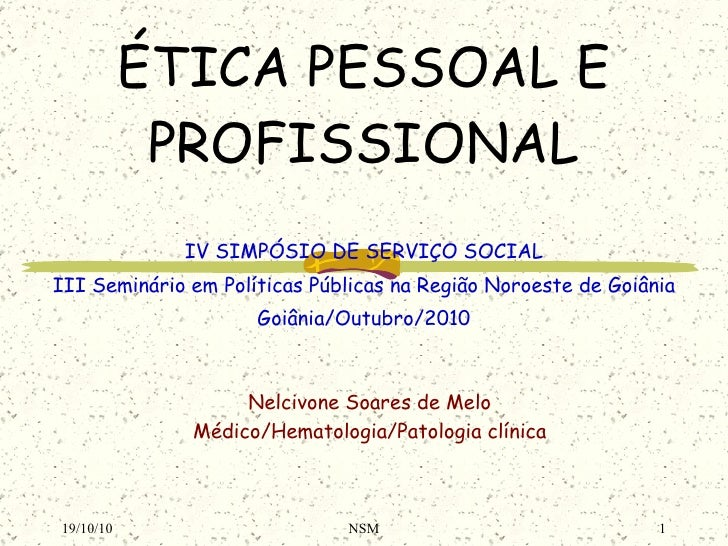 ÉTICA  PESSOAL E PROFISSIONAL IV SIMPÓSIO DE SERVIÇO SOCIAL III Seminário em Políticas Públicas na Região Noroeste de Goiâ...