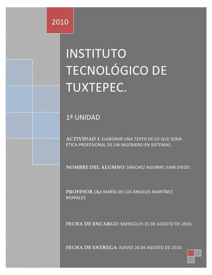 INSTITUTO TECNOLÓGICO DE TUXTEPEC.1ª UNIDAD ACTIVIDAD 1: ELABORAR UNA TEXTO DE LO QUE SERIA ÉTICA PROFESIONAL DE UN INGENI...