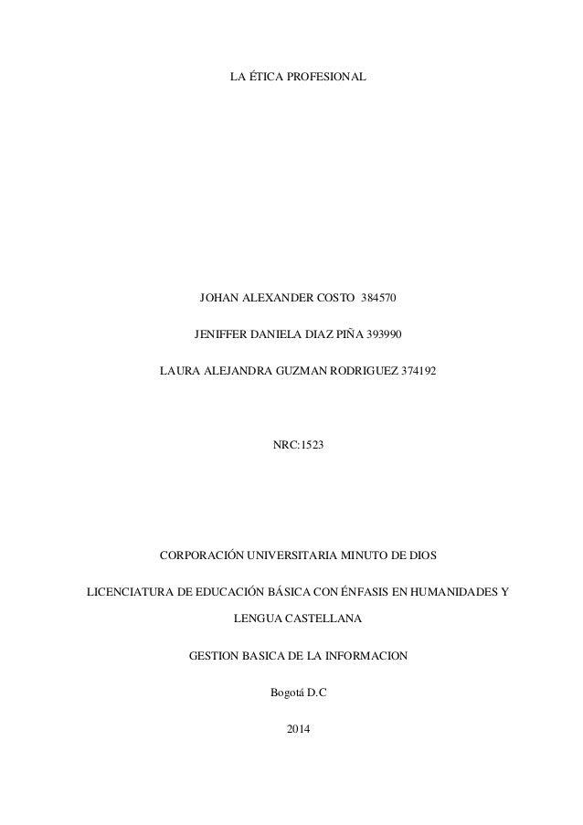 LA ÉTICA PROFESIONAL JOHAN ALEXANDER COSTO 384570 JENIFFER DANIELA DIAZ PIÑA 393990 LAURA ALEJANDRA GUZMAN RODRIGUEZ 37419...