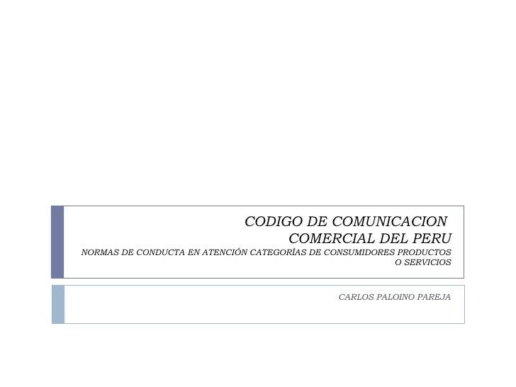 CODIGO DE COMUNICACION  COMERCIAL DEL PERU NORMAS DE CONDUCTA EN ATENCIÓN CATEGORÍAS DE CONSUMIDORES PRODUCTOS O SERVICIOS...