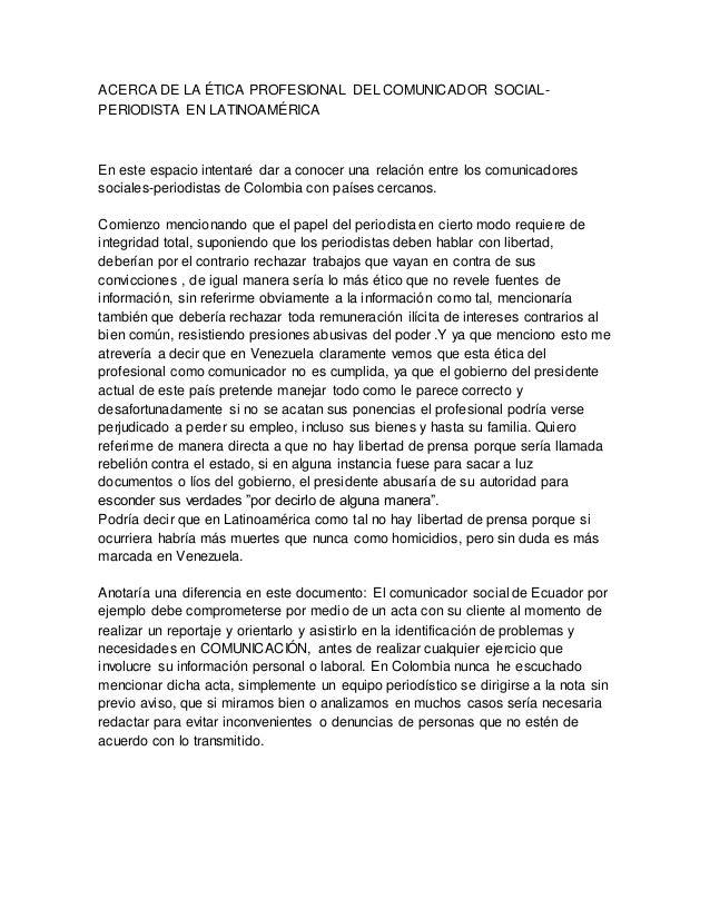 ACERCA DE LA ÉTICA PROFESIONAL DEL COMUNICADOR SOCIAL- PERIODISTA EN LATINOAMÉRICA En este espacio intentaré dar a conocer...