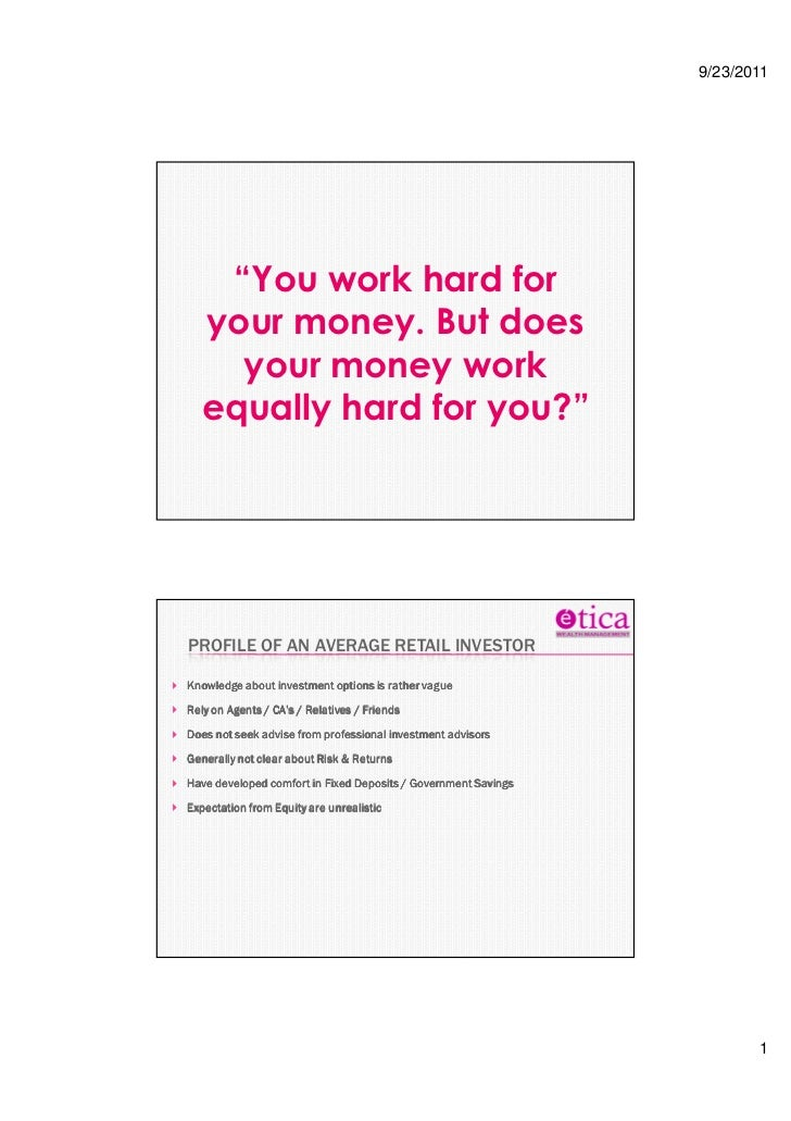 """9/23/2011   """"You work hard for  your money. But does    your money work  equally hard for you?""""PROFILE OF AN AVERAGE RETAI..."""