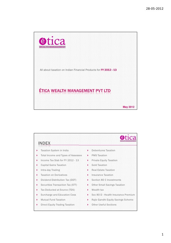 28-05-2012All about taxation on Indian Financial Products for FY 2012 - 13ÉTICA WEALTH MANAGEMENT PVT LTD                 ...