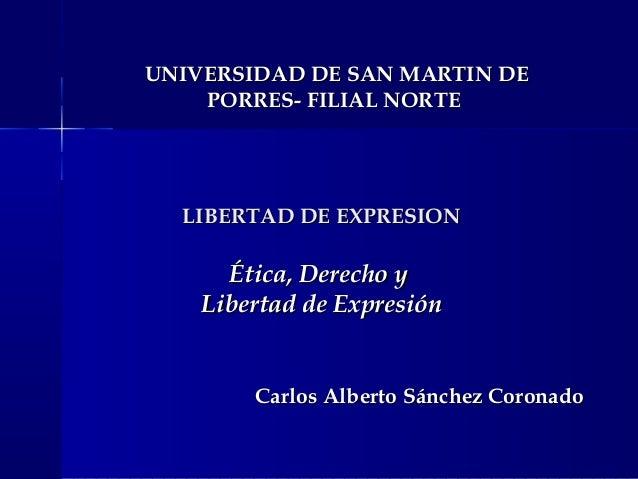 UNIVERSIDAD DE SAN MARTIN DE PORRES- FILIAL NORTE  LIBERTAD DE EXPRESION  Ética, Derecho y Libertad de Expresión  Carlos A...