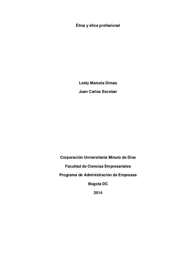 Ética y ética profesional Leidy Marcela Dimas Juan Carlos Escobar Corporación Universitaria Minuto de Dios Facultad de Cie...