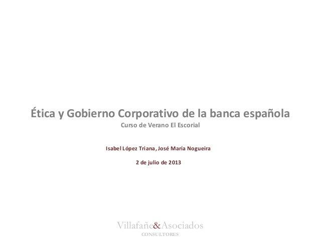 Villafañe&Asociados CONSULTORES Ética y Gobierno Corporativo de la banca española Curso de Verano El Escorial Isabel López...