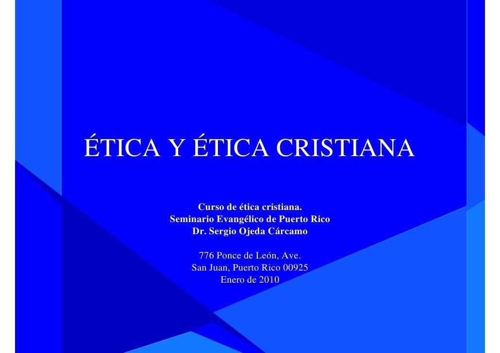 ÉTICA Y ÉTICA CRISTIANA            Curso de ética cristiana.      Seminario Evangélico de Puerto Rico          Dr. Sergio ...