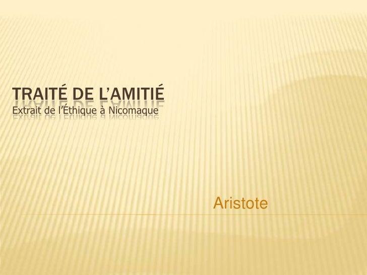 TRAITÉ DE L'AMITIÉ Extrait de l'Éthique à Nicomaque                                        Aristote