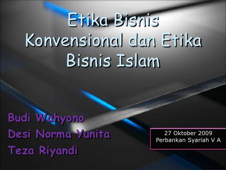 EtikaBisnisKonvensional dan Etika Bisnis Islam <br />Budi Wahyono<br />Desi Norma Yunita<br />Teza Riyandi<br />27 Oktober...