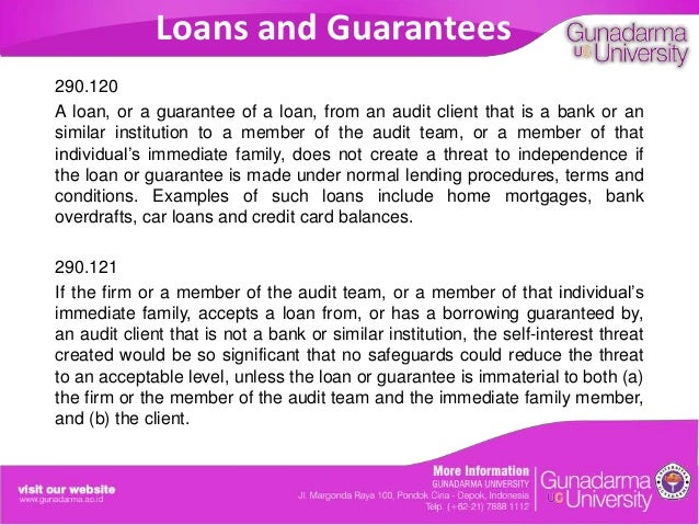 Loans and Guarantees 290.120 A loan, or a guarantee of a loan, from an audit client that is a bank or an similar instituti...