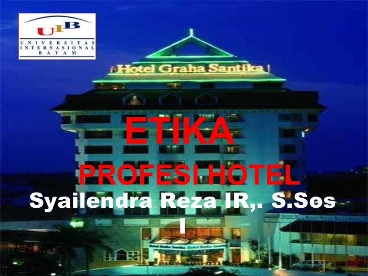 ETIKA    PROFESI HOTEL Syailendra Reza IR,. S.Sos I