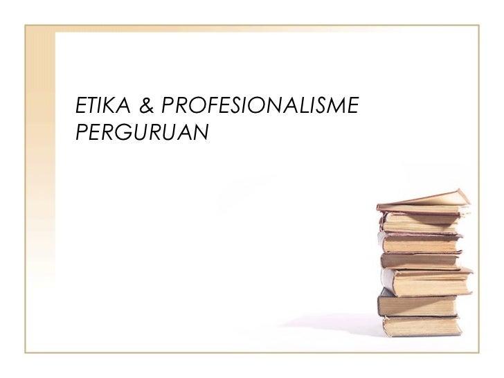 ETIKA & PROFESIONALISMEPERGURUAN
