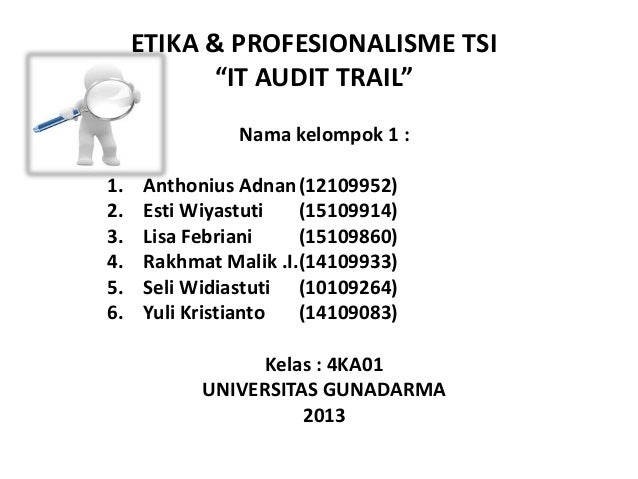 "ETIKA & PROFESIONALISME TSI""IT AUDIT TRAIL""Nama kelompok 1 :1. Anthonius Adnan(12109952)2. Esti Wiyastuti (15109914)3. Lis..."