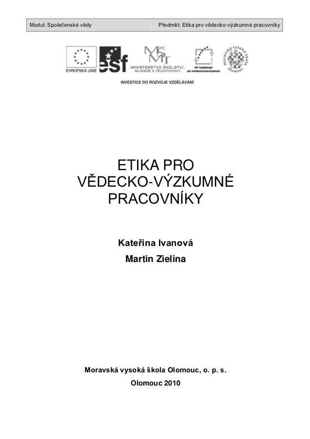 Modul: Společenské vědy                 Předmět: Etika pro vědecko-výzkumné pracovníky                     ETIKA PRO      ...