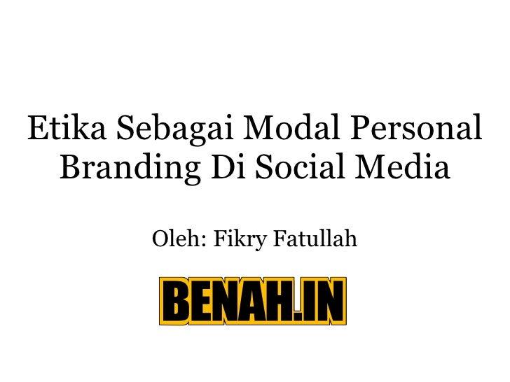 Etika Sebagai Modal Personal Branding Di Social Media Oleh: Fikry Fatullah