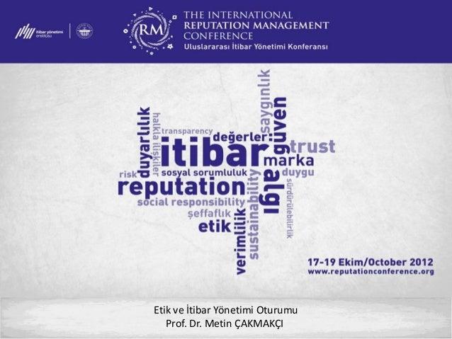 Uluslararası İtibar Yönetimi Konferansı 2012- Etik ve İtibar- Prof. Dr.Metin Çakmakçı