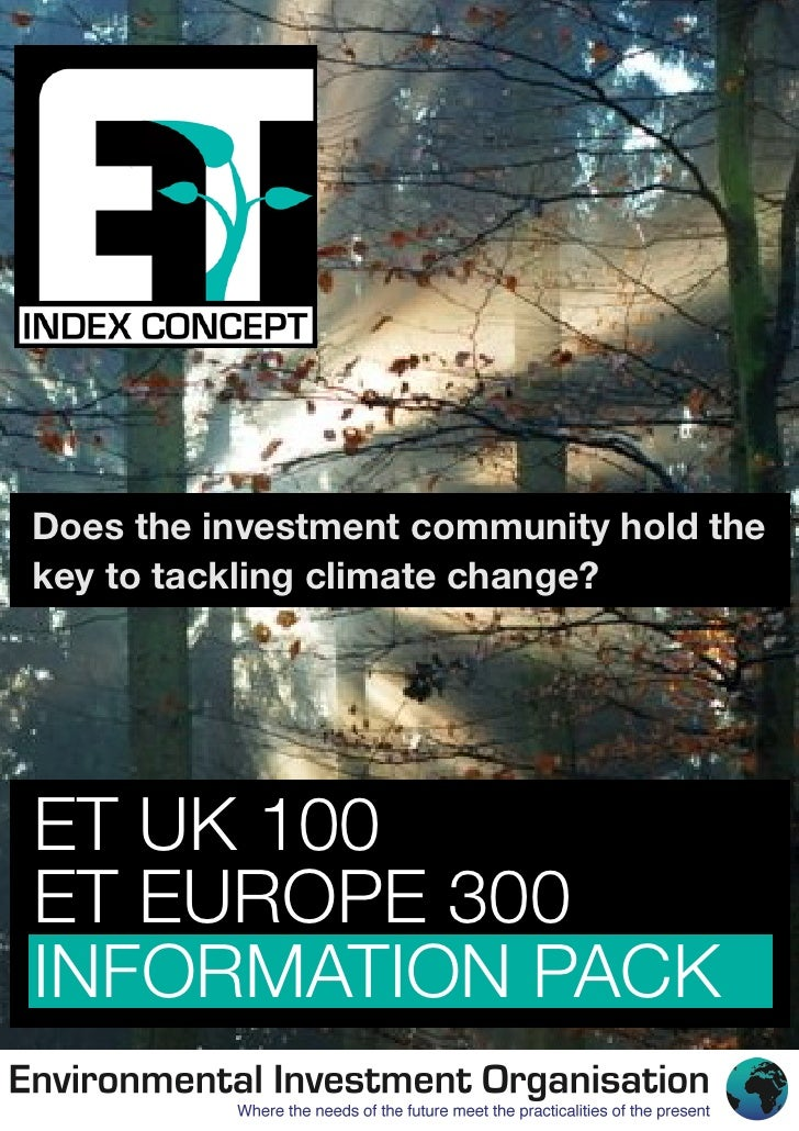 Does the investment community hold thekey to tackling climate change?ET UK 100ET EUROPE 300INFORMATION PACK