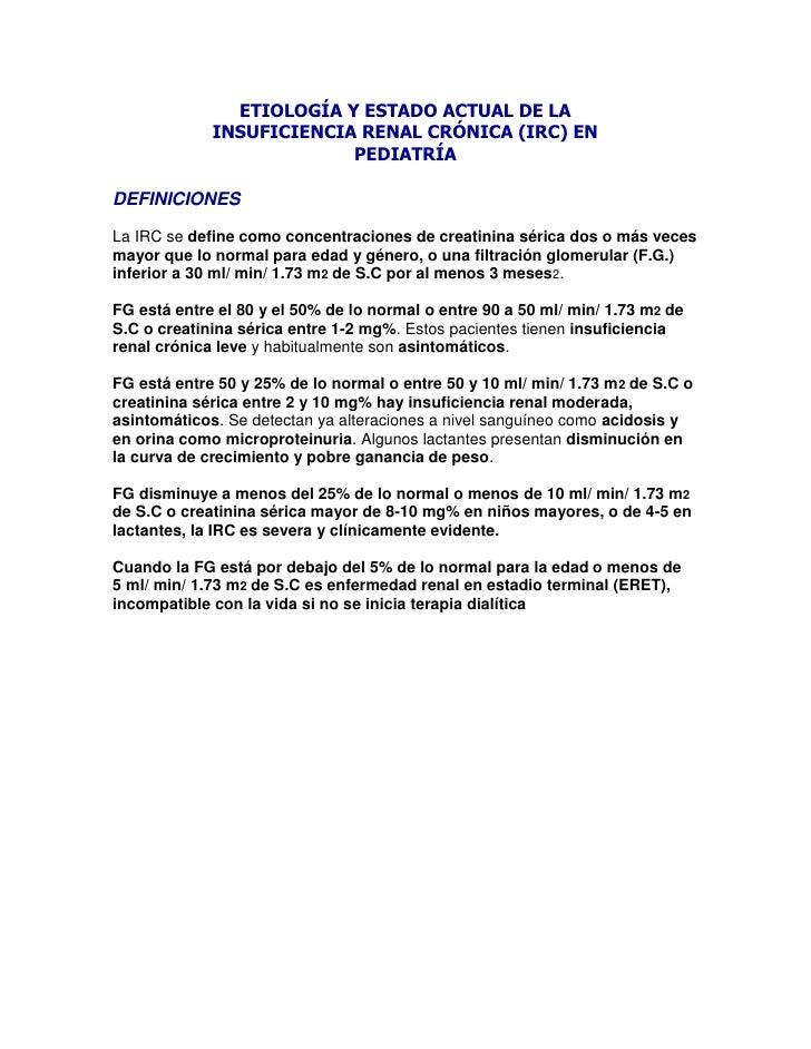 ETIOLOGÍA Y ESTADO ACTUAL DE LA INSUFICIENCIA RENAL CRÓNICA (IRC) EN PEDIATRÍA<br />DEFINICIONES<br />La IRC se define com...
