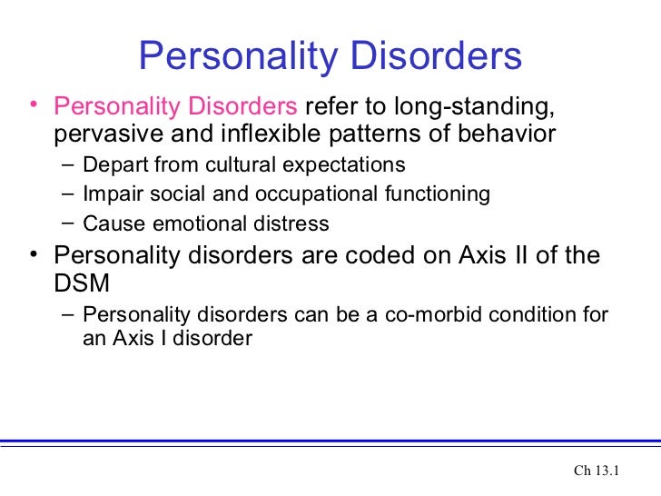 Personality Disorders• Personality Disorders refer to long-standing,  pervasive and inflexible patterns of behavior  – Dep...