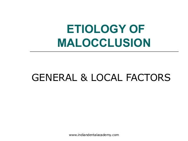 ETIOLOGY OF MALOCCLUSION GENERAL & LOCAL FACTORS  www.indiandentalacademy.com