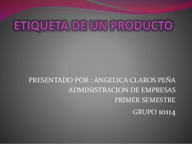 PRESENTADO POR : ANGELICA CLAROS PEÑA ADMINISTRACION DE EMPRESAS PRIMER SEMESTRE GRUPO 10114