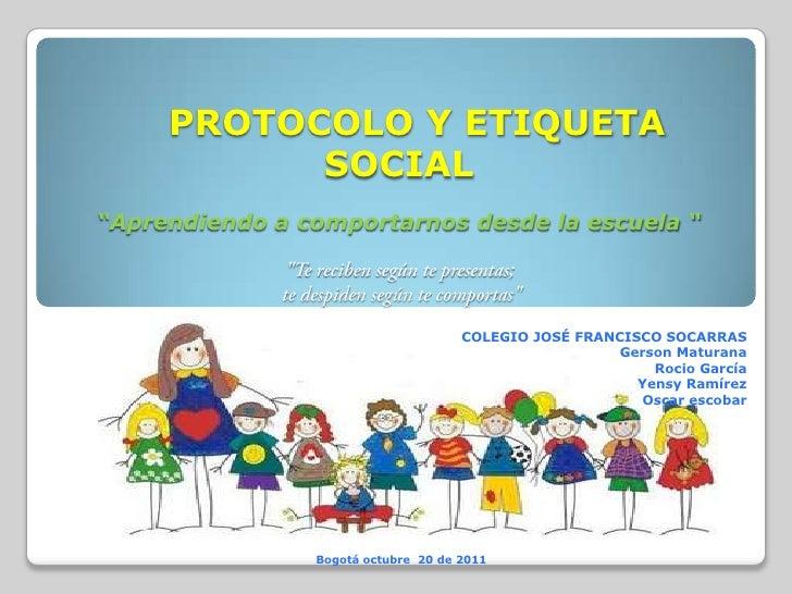 """PROTOCOLO Y ETIQUETA           SOCIAL""""Aprendiendo a comportarnos desde la escuela """"                                     CO..."""