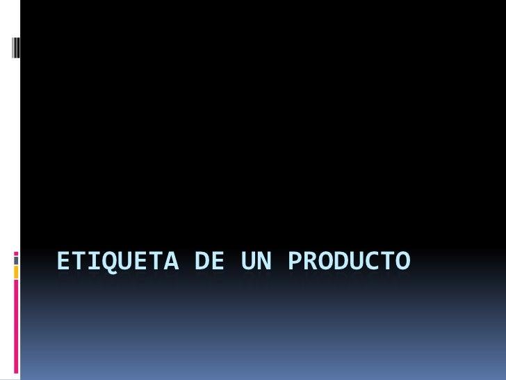 ETIQUETA DE UN PRODUCTO<br />