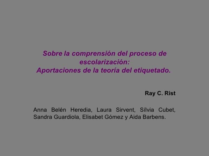 Sobre   la comprensión del proceso de escolarización: Aportaciones de la teoría del etiquetado.  Ray C. Rist  Anna Belén ...