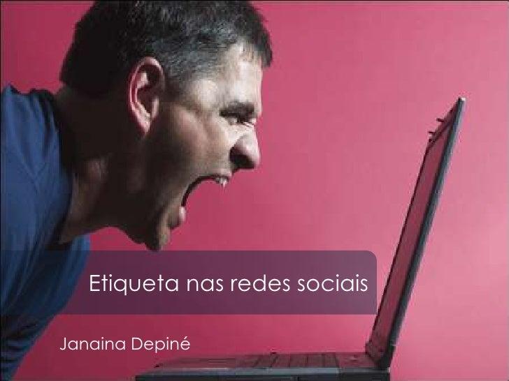 Etiqueta nas redes sociaisJanaina Depiné