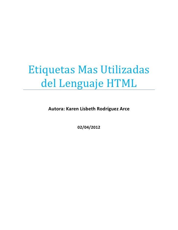Etiquetas Mas Utilizadas   del Lenguaje HTML   Autora: Karen Lisbeth Rodríguez Arce               02/04/2012
