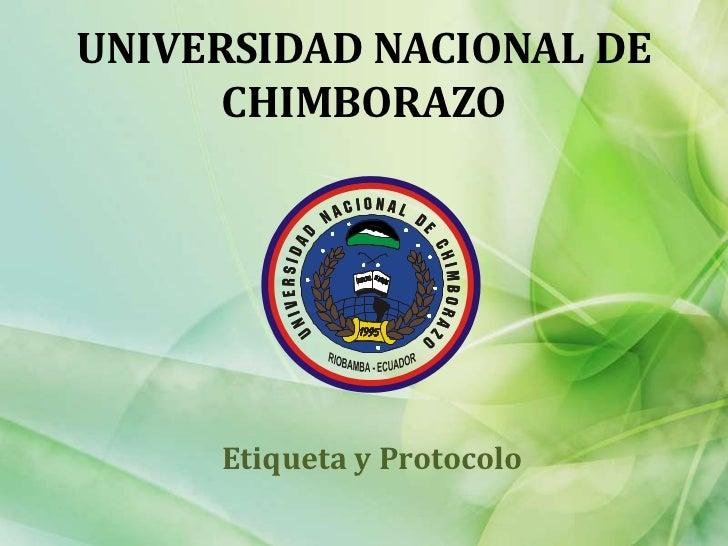 UNIVERSIDAD NACIONAL DE CHIMBORAZO<br />Etiqueta y Protocolo<br />