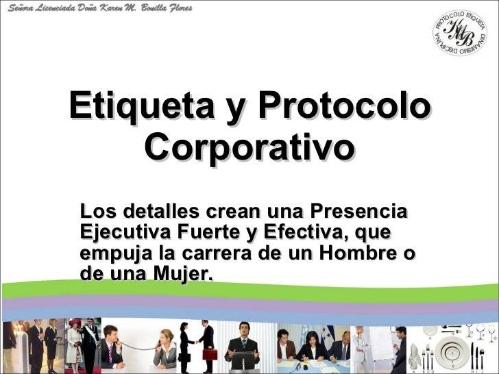 Etiqueta y Protocolo Corporativo Los detalles crean una Presencia Ejecutiva Fuerte y Efectiva, que empuja la carrera de un...