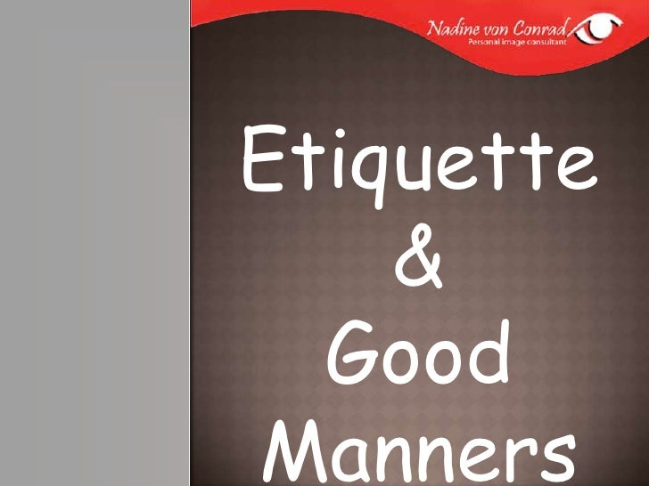 Etiquette and good manners