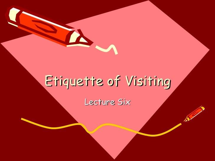Etiquette of visiting.