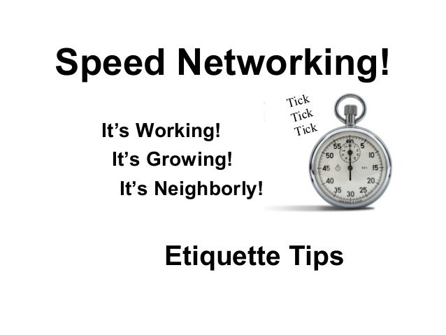 Speed Networking!It's Working!It's Growing!It's Neighborly!TickTickTickEtiquette Tips