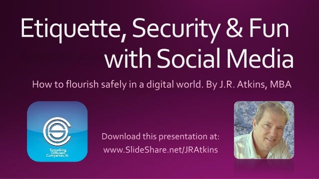 Etiquette, security & fun with social media
