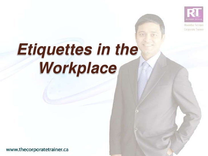 Etiquettes In The Workplace   Ravinder Tulsiani