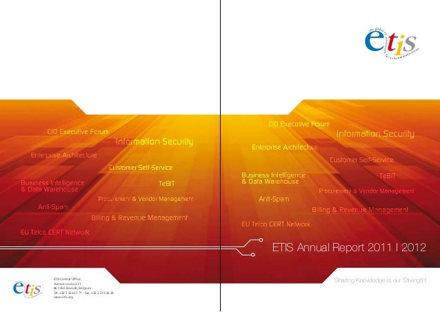 ETIS Annual Report 2011 I 2012Sharing Knowledge is our Strength!ETIS Central OfficeAvenue Louise 331BE-1050 Brussels, Belg...