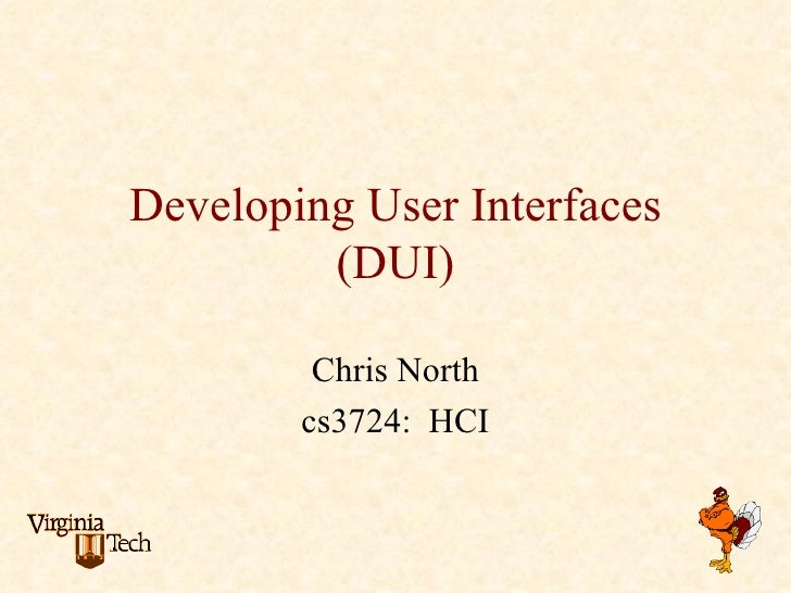 Developing User Interfaces          (DUI)           Chris North         cs3724: HCI
