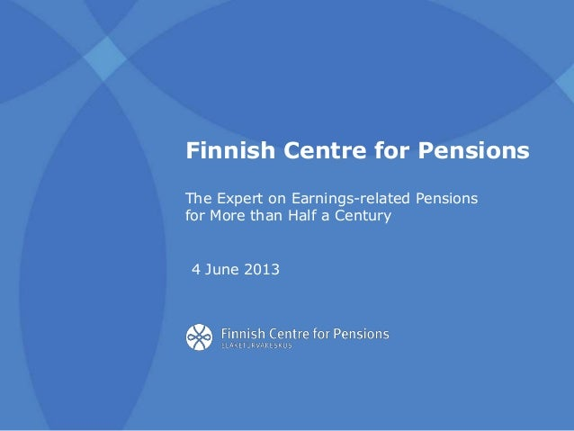 Finnish Centre for PensionsThe Expert on Earnings-related Pensionsfor More than Half a Century4 June 2013