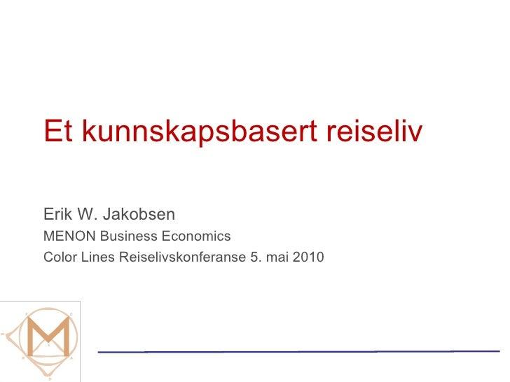 Et kunnskapsbasert reiseliv Erik W. Jakobsen MENON Business Economics Color Lines Reiselivskonferanse 5. mai 2010