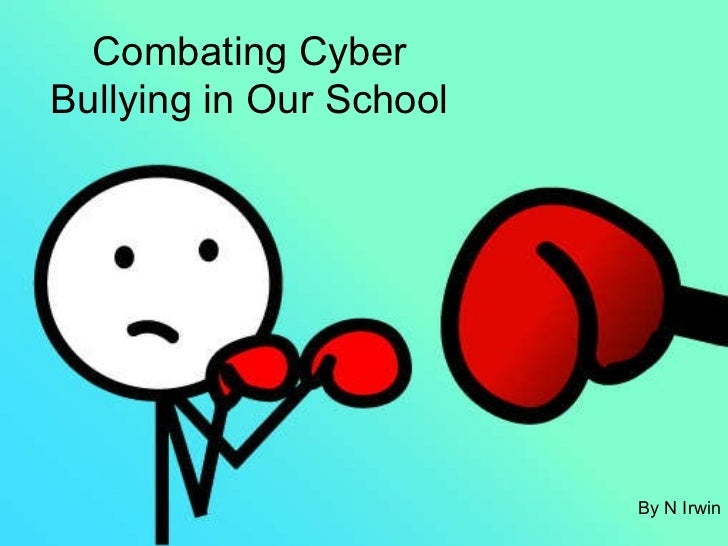 Combating Cyber Bullying in Our School By N Irwin