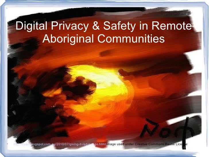 Digital Privacy & Safety in Remote           Aboriginal Communities    http://cyart.blogspot.com.au/2010/07/giving-it-red...
