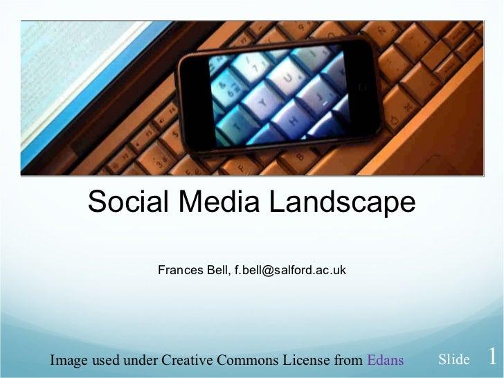 Social Media Landscape Frances Bell, f.bell@salford.ac.uk Image used under Creative Commons License from  Edans Slide