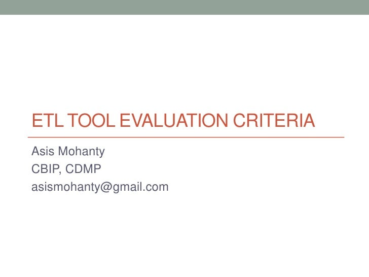 ETL TOOL EVALUATION CRITERIAAsis MohantyCBIP, CDMPasismohanty@gmail.com