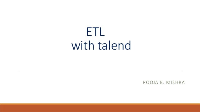 ETL with talend POOJA B. MISHRA