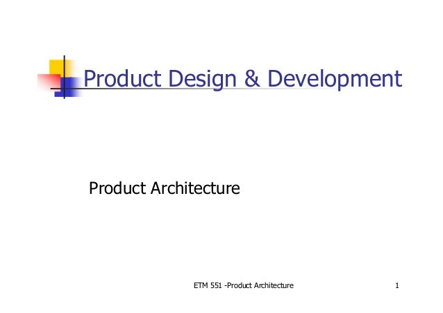 ETM 551 -Product Architecture 1 Product Design & Development Product Architecture