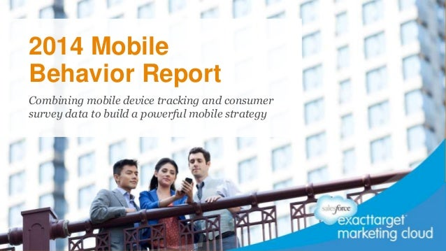 Combining mobile device tracking and consumer survey data to build a powerful mobile strategy 2014 Mobile Behavior Report