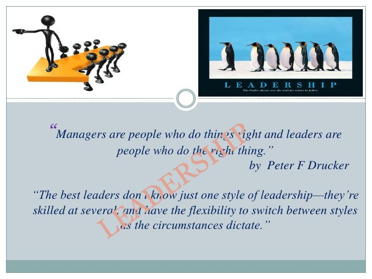 """""""Managers are people who do things right and leaders are                   people who do the right thing.""""                ..."""